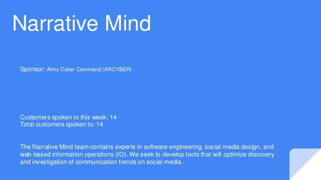 Narrative Mind Customers spoken to this week: 14 Total customers spoken to: 14 Sponsor: Army Cyber Command (ARCYBER) The N...