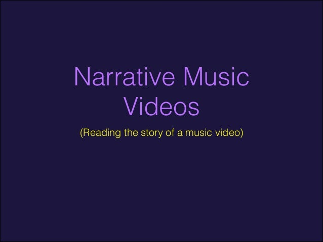 Narrative Music Videos (Reading the story of a music video)