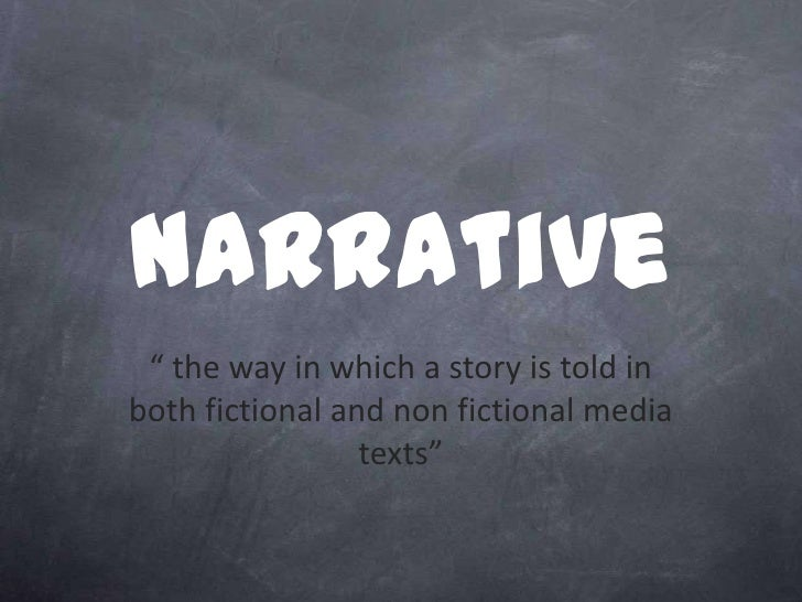 "Narrative "" the way in which a story is told inboth fictional and non fictional media                 texts"""