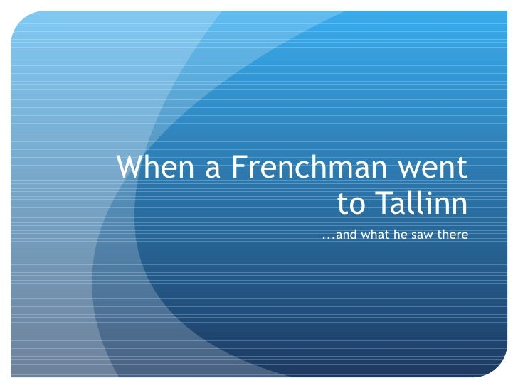 When a Frenchman went to Tallinn ...and what he saw there