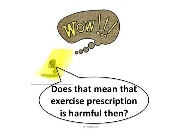Does that mean that exercise prescription is harmful then? @TaylorAlanJ