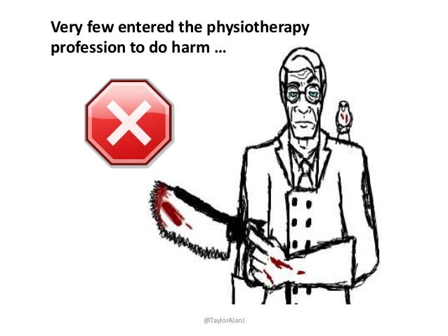 Very few entered the physiotherapy profession to do harm … @TaylorAlanJ