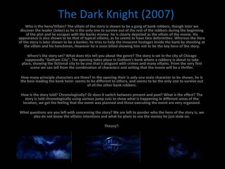 The Dark Knight (2007)<br />Who is the hero/Villain? The villain of the story is shown to be a gang of bank robbers, thoug...
