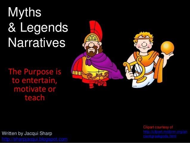 The Purpose isto entertain,motivate orteachMyths& LegendsNarrativesWritten by Jacqui Sharphttp://sharpjacqui.blogspot.comC...