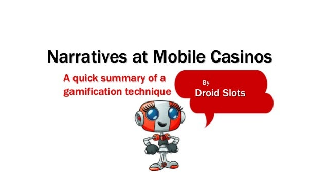 Narratives at Mobile Casinos  By  Droid Slots  A quick summary of a  gamification technique