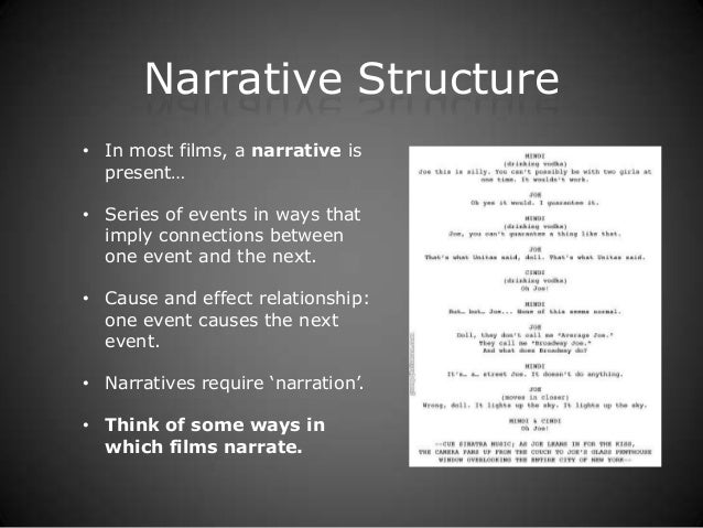 Narrative Structure• In most films, a narrative is  present…• Series of events in ways that  imply connections between  on...