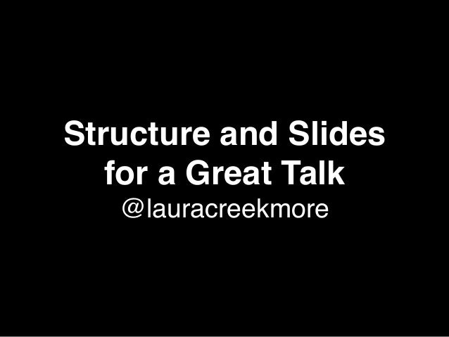 Structure and Slides  for a Great Talk  @lauracreekmore