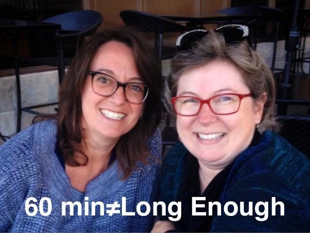 60 min≠Long Enough
