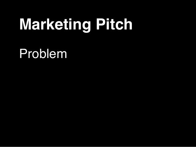Marketing Pitch  Problem  Your Life Sucks as a Result  Our Product/Service Is  Solution!  How to Get It