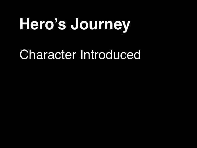 Hero's Journey  Character Introduced  Situation  Challenges/Trials  Hero Resolves Challenges