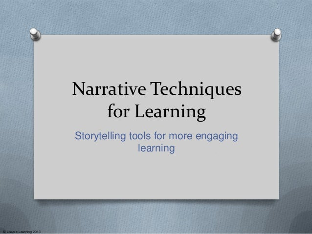 © Usable Learning 2013 Narrative Techniques for Learning Storytelling tools for more engaging learning