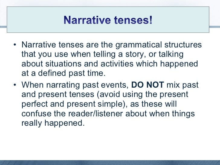 <ul><li>Narrative tenses are the grammatical structures that you use when telling a story, or talking about situations and...