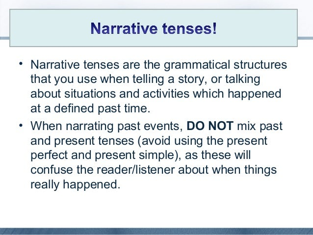 • Narrative tenses are the grammatical structures that you use when telling a story, or talking about situations and activ...