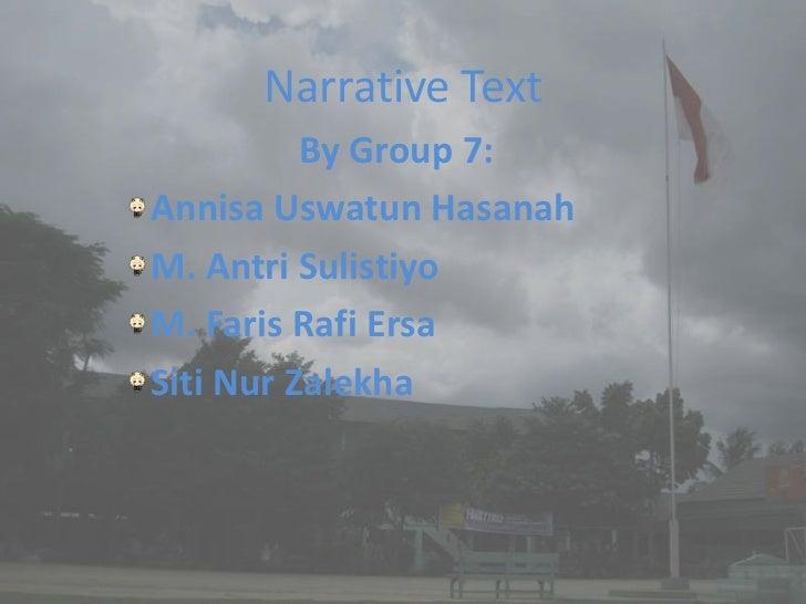 Narrative Text          By Group 7:Annisa Uswatun HasanahM. Antri SulistiyoM. Faris Rafi ErsaSiti Nur Zalekha