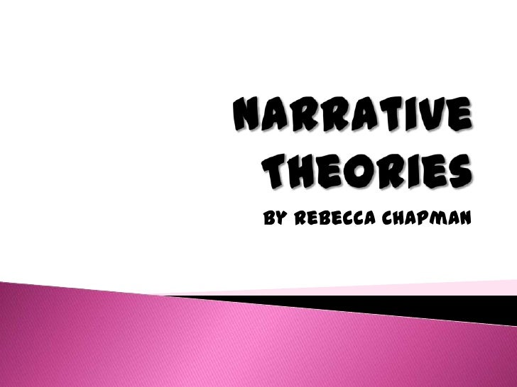 Narrative Theories<br />By Rebecca Chapman<br />