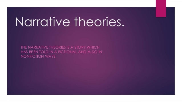 Narrative theories. THE NARRATIVE THEORIES IS A STORY WHICH HAS BEEN TOLD IN A FICTIONAL AND ALSO IN NONFICTION WAYS.