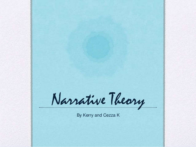 Narrative Theory By Kerry and Cezza K