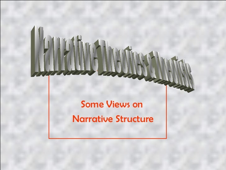 Some Views on  Narrative Structure Narrative Theories & Theorists