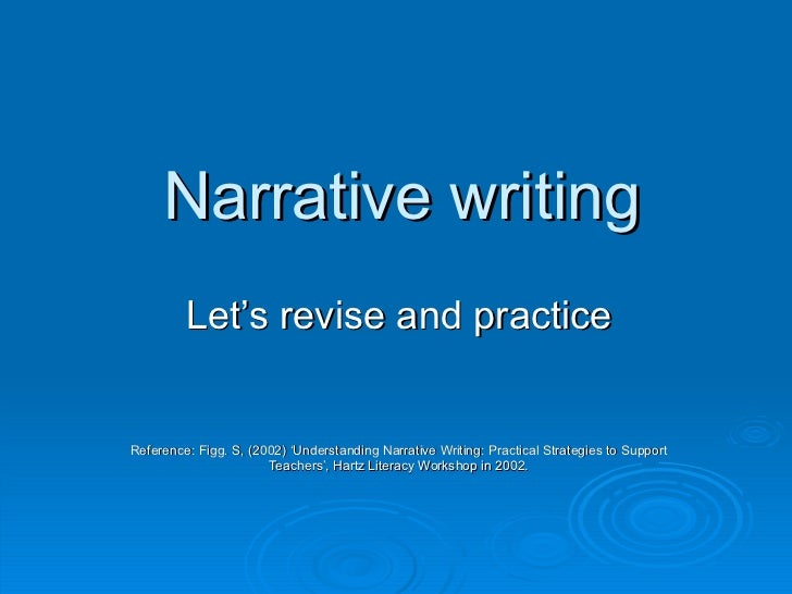Narrative writing Let's revise and practice Reference: Figg. S, (2002) 'Understanding Narrative Writing: Practical Strateg...