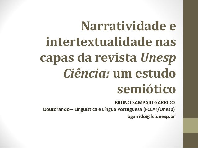Narratividade e intertextualidade nas capas da revista Unesp Ciência: um estudo semiótico BRUNO SAMPAIO GARRIDO Doutorando...