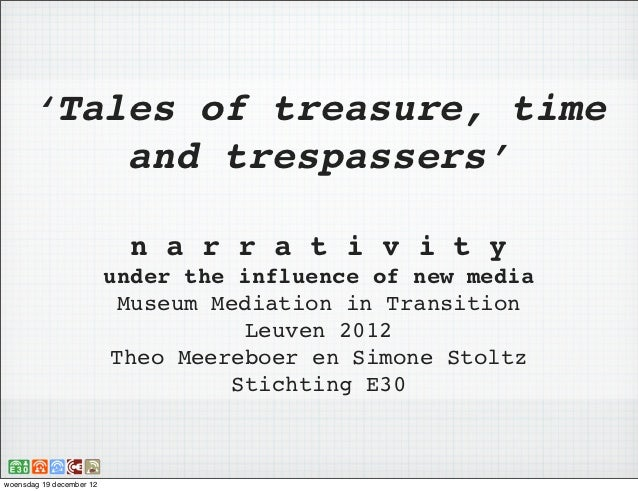 'Tales of treasure, time          and trespassers'                            n a r r a t i v i t y                       ...