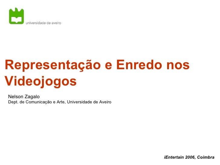 Representação e Enredo nos Videojogos Nelson Zagalo Dept. de Comunicação e Arte, Universidade de Aveiro iEntertain 2006, C...