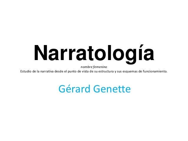 Narratologíanombre femenino Estudio de la narrativa desde el punto de vista de su estructura y sus esquemas de funcionamie...