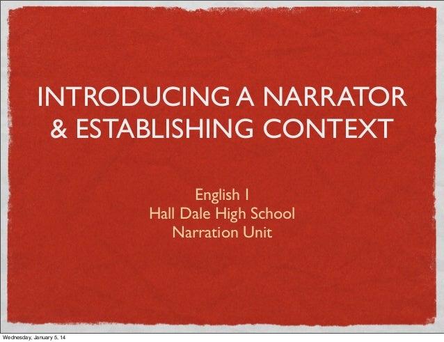 INTRODUCING A NARRATOR & ESTABLISHING CONTEXT English I Hall Dale High School Narration Unit  Wednesday, January 5, 14