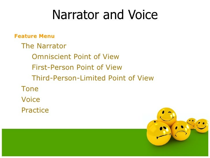 Narrator and Voice <ul><li>The Narrator </li></ul><ul><ul><li>Omniscient Point of View </li></ul></ul><ul><ul><li>First-Pe...