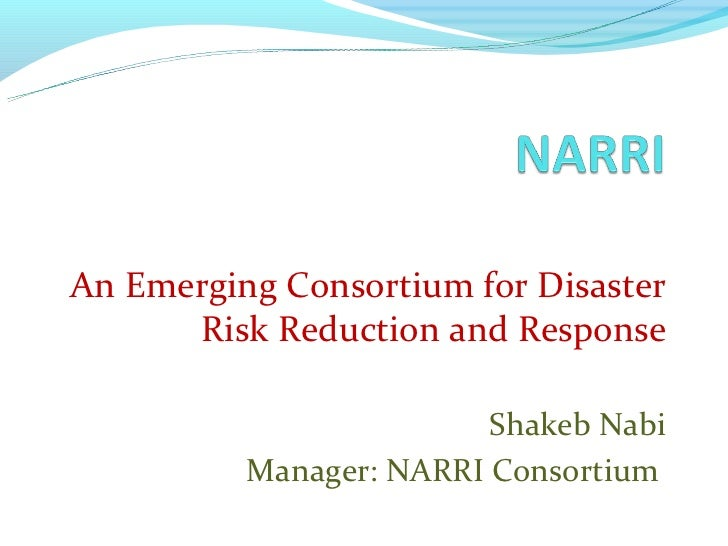 An Emerging Consortium for Disaster      Risk Reduction and Response                         Shakeb Nabi          Manager:...