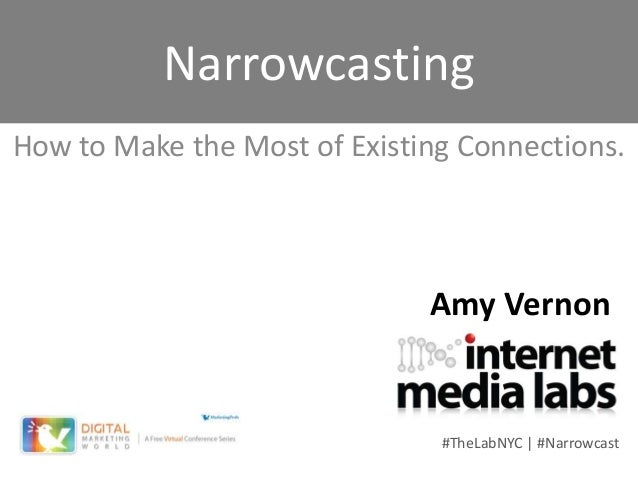 NarrowcastingHow to Make the Most of Existing Connections.                              Amy Vernon                        ...
