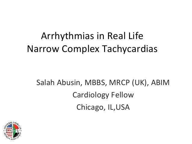 Arrhythmias in Real LifeNarrow Complex Tachycardias Salah Abusin, MBBS, MRCP (UK), ABIM           Cardiology Fellow       ...