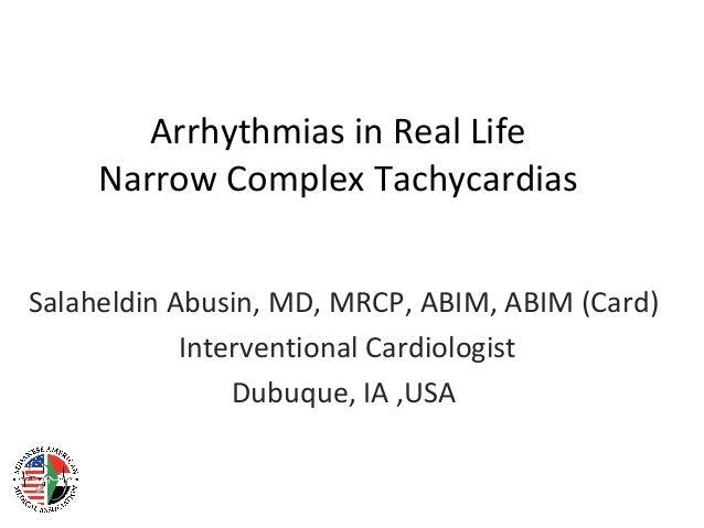 Arrhythmias in Real Life Narrow Complex Tachycardias Salaheldin Abusin, MD, MRCP, ABIM, ABIM (Card) Interventional Cardiol...