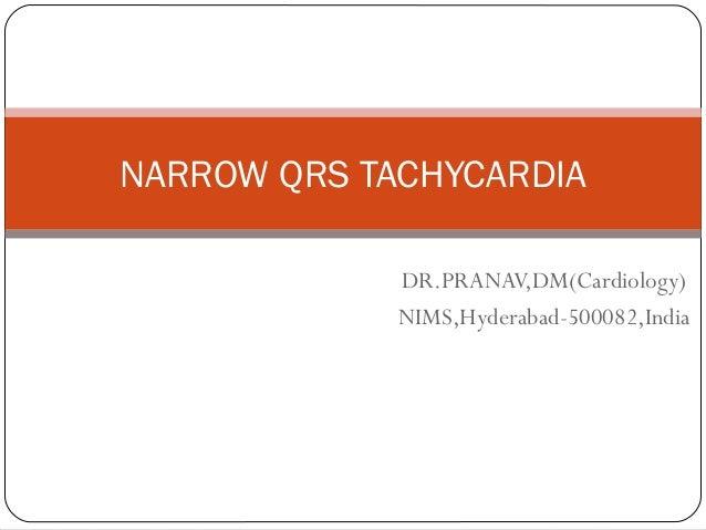 DR.PRANAV,DM(Cardiology) NIMS,Hyderabad-500082,India NARROW QRS TACHYCARDIA