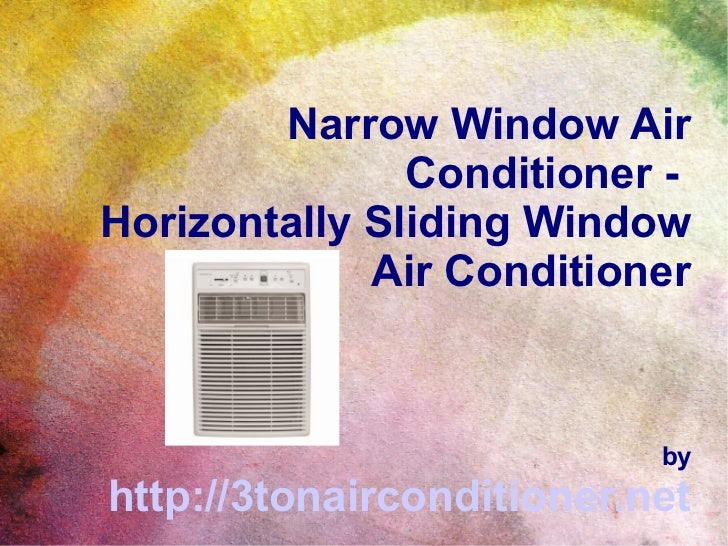 Narrow Window Air Conditioner >> Narrow window air conditioner choices