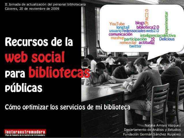 Natalia Arroyo Vázquez Departamento de Análisis y Estudios Fundación Germán Sánchez Ruipérez Recursos de la web social par...