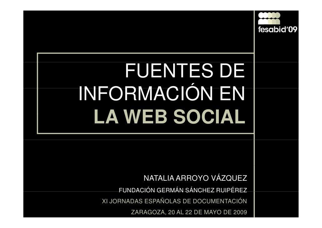 FUENTES DE INFORMACIÓN EN   LA WEB SOCIAL               NATALIA ARROYO VÁZQUEZ       FUNDACIÓN GERMÁN SÁNCHEZ RUIPÉREZ   X...