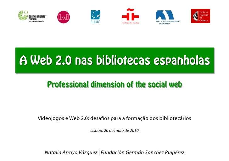 Videojogos e Web 2.0: desafios para a formação dos bibliotecários                       Lisboa, 20 de maio de 2010      Nat...