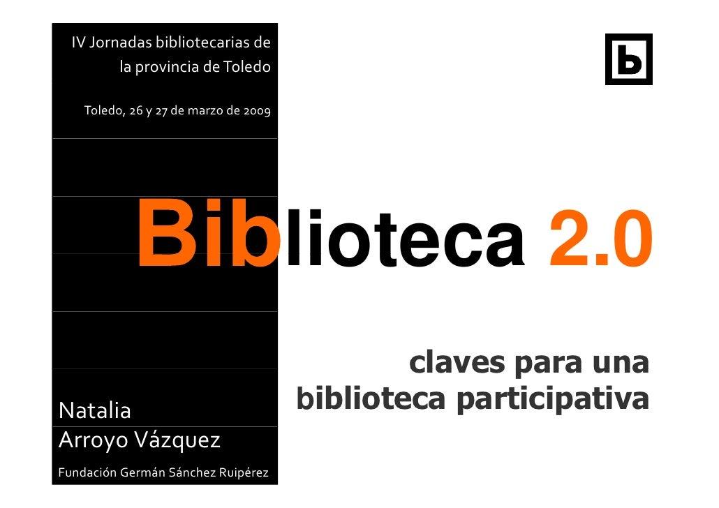 Natalia  Arroyo Vázquez Fundación Germán Sánchez Ruipérez claves para una  b iblioteca participativa IV Jornadas bibliotec...