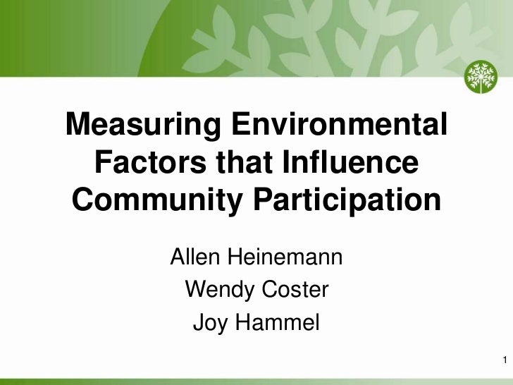 Measuring Environmental Factors that Influence Community Participation<br />Allen Heinemann<br />Wendy Coster<br />Joy Ham...