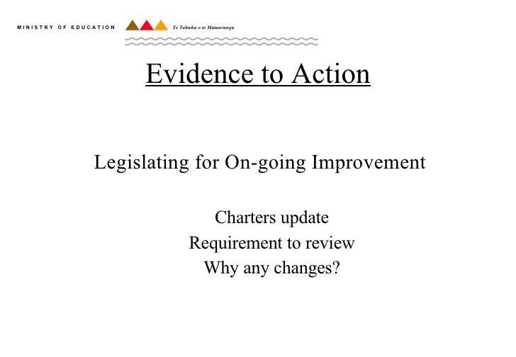 Evidence to Action <ul><li>Legislating for On-going Improvement </li></ul><ul><ul><li>Charters update </li></ul></ul><ul><...