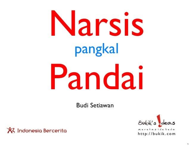 Narsis pangkalPandai Budi Setiawan                 http://bukik.com                                    1