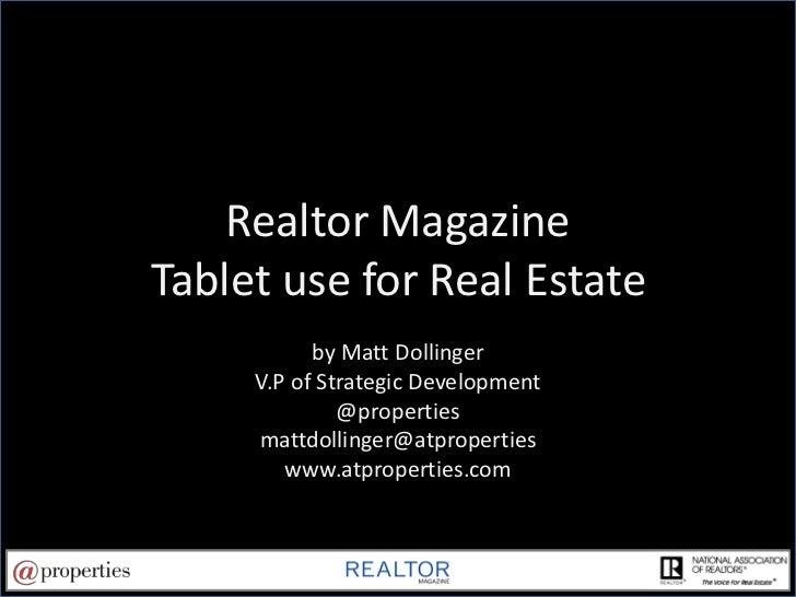 Realtor Magazine Tablet use for Real Estate<br />by Matt Dollinger<br />V.P of Strategic Development<br />@properties<br /...