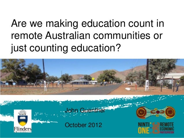 Are we making education count inremote Australian communities orjust counting education?           John Guenther          ...