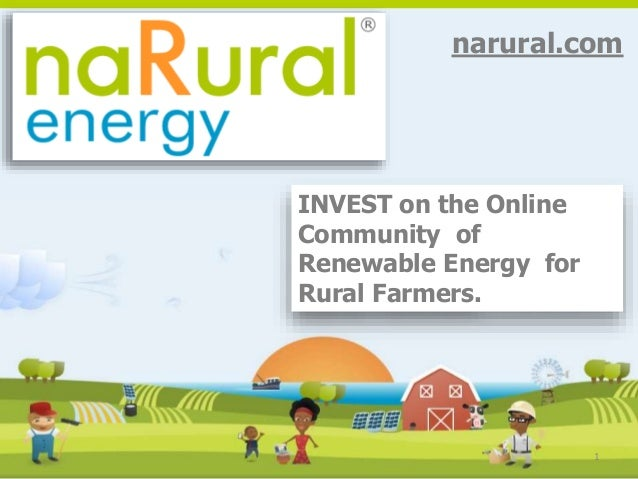 1 narural.com INVEST on the Online Community of Renewable Energy for Rural Farmers.