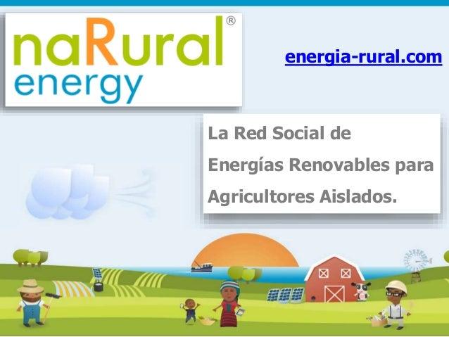 energia-rural.com  La Red Social de  Energías Renovables para  Agricultores Aislados.  1