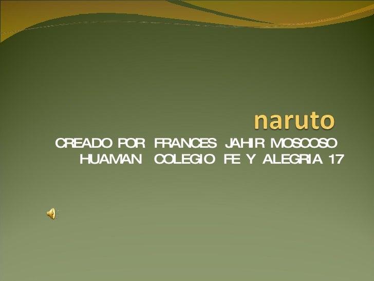 CREADO  POR  FRANCES  JAHIR  MOSCOSO  HUAMAN  COLEGIO  FE  Y  ALEGRIA  17