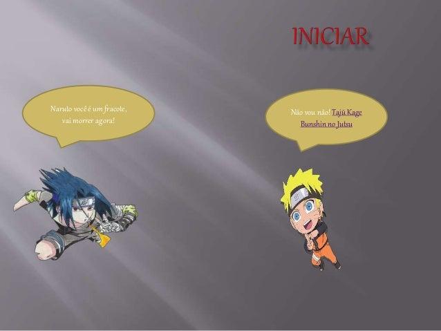 Naruto você é um fracote, vai morrer agora! Não vou não! Tajū Kage Bunshin no Jutsu