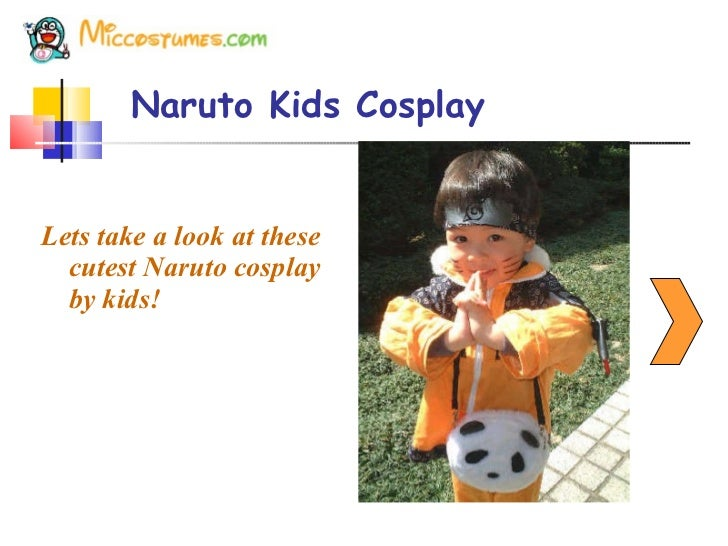 Naruto Kids Cosplay <ul><li>Lets take a look at these cutest Naruto cosplay by kids! </li></ul>