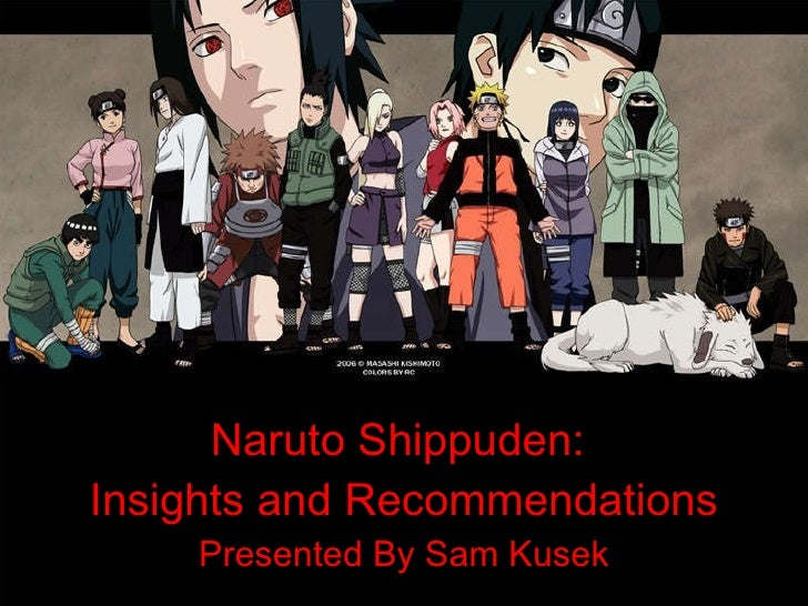 Naruto Shippuden:  Insights and Recommendations Presented By Sam Kusek